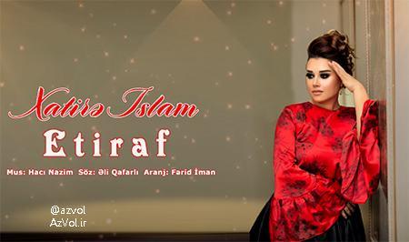 دانلود آهنگ آذربایجانی جدید Xatire Islam به نام Etiraf